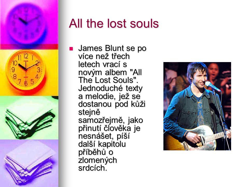 All the lost souls James Blunt se po více než třech letech vrací s novým albem All The Lost Souls .