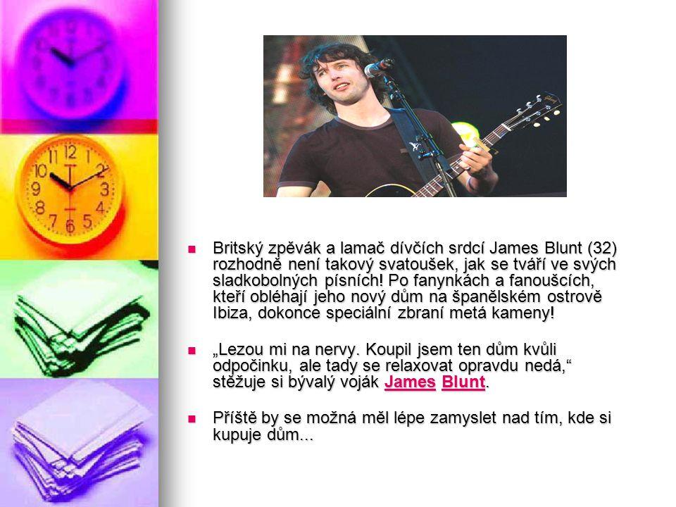 Britský zpěvák a lamač dívčích srdcí James Blunt (32) rozhodně není takový svatoušek, jak se tváří ve svých sladkobolných písních.