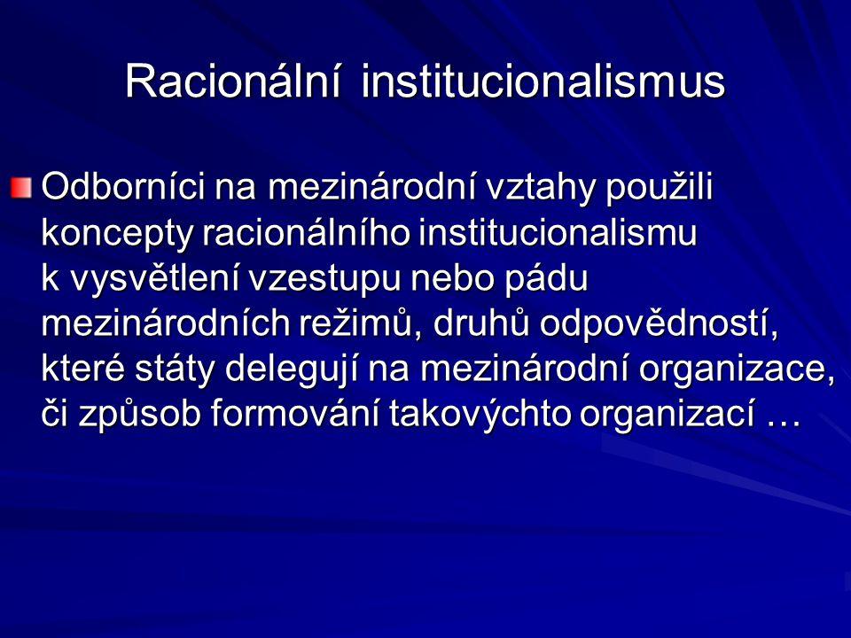 Racionální institucionalismus Odborníci na mezinárodní vztahy použili koncepty racionálního institucionalismu k vysvětlení vzestupu nebo pádu mezináro