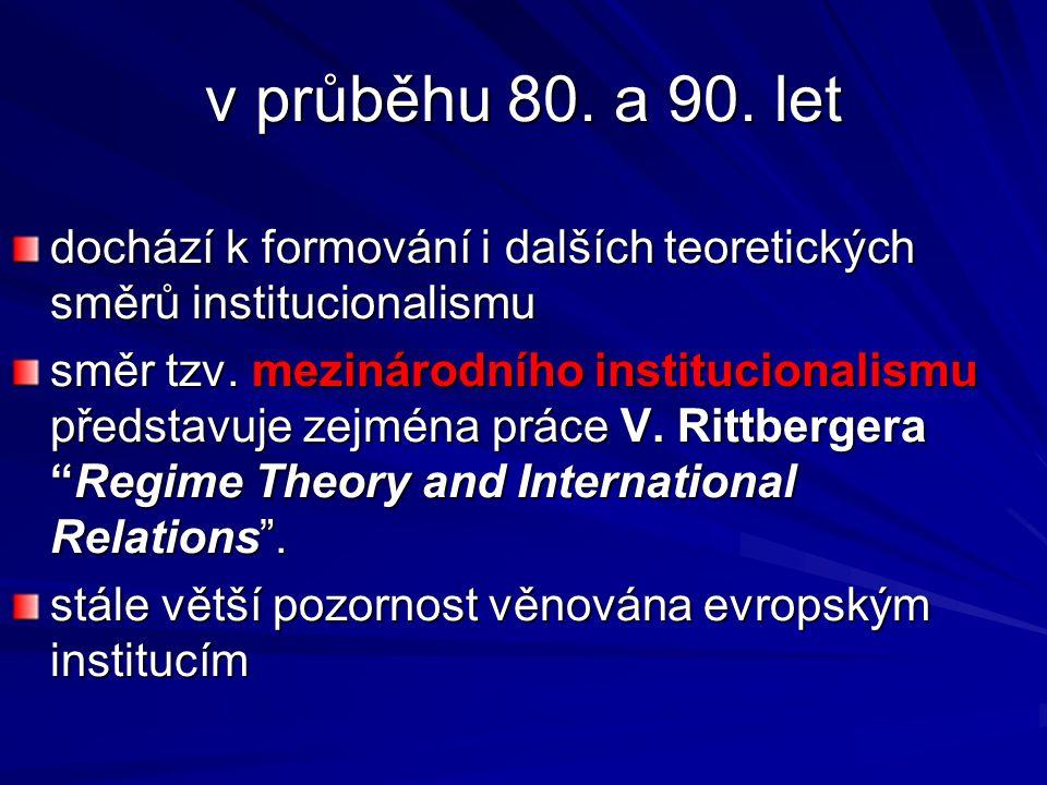 v průběhu 80. a 90. let dochází k formování i dalších teoretických směrů institucionalismu směr tzv. mezinárodního institucionalismu představuje zejmé