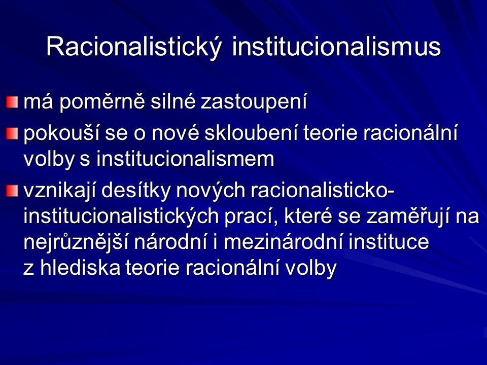 Racionalistický institucionalismus má poměrně silné zastoupení pokouší se o nové skloubení teorie racionální volby s institucionalismem vznikají desít