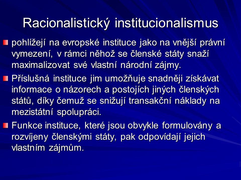 Racionalistický institucionalismus pohlížejí na evropské instituce jako na vnější právní vymezení, v rámci něhož se členské státy snaží maximalizovat