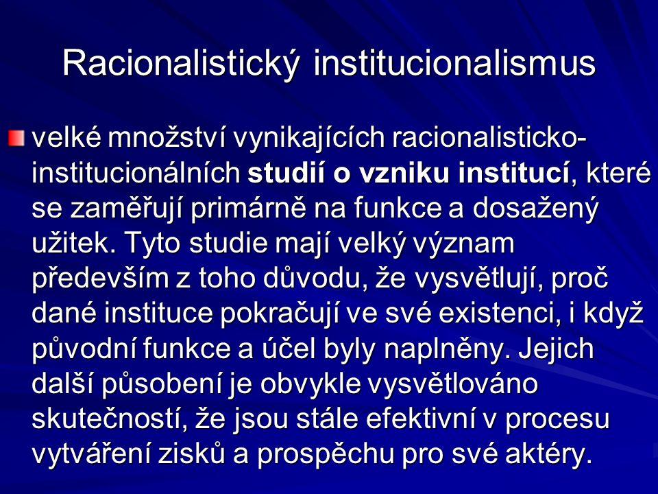 Racionalistický institucionalismus velké množství vynikajících racionalisticko- institucionálních studií o vzniku institucí, které se zaměřují primárn