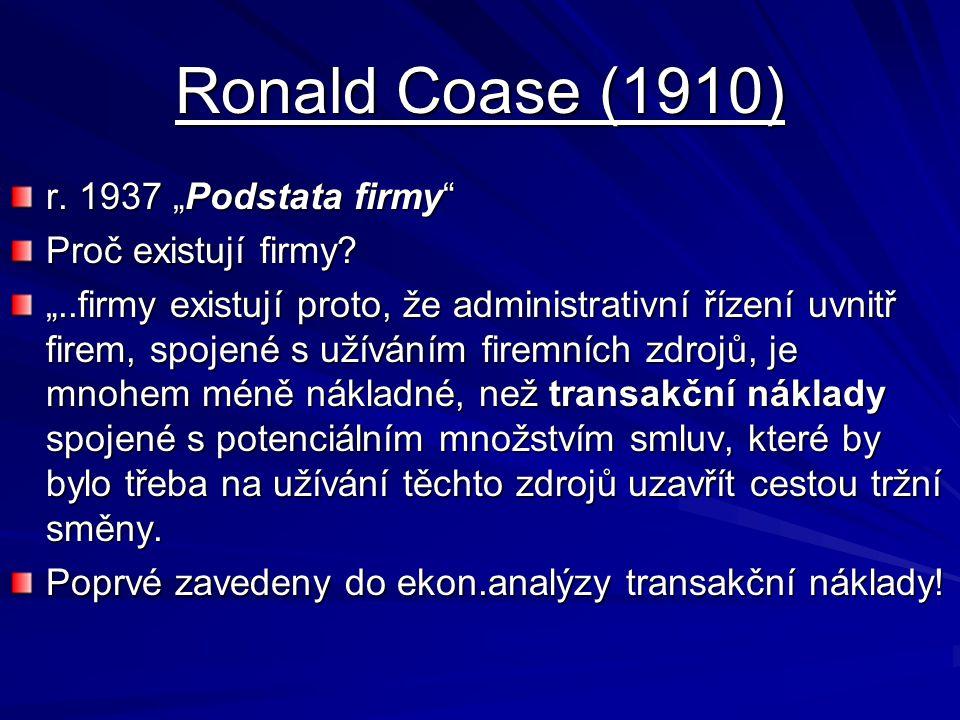 """Ronald Coase (1910) r. 1937 """"Podstata firmy"""" Proč existují firmy? """"..firmy existují proto, že administrativní řízení uvnitř firem, spojené s užíváním"""