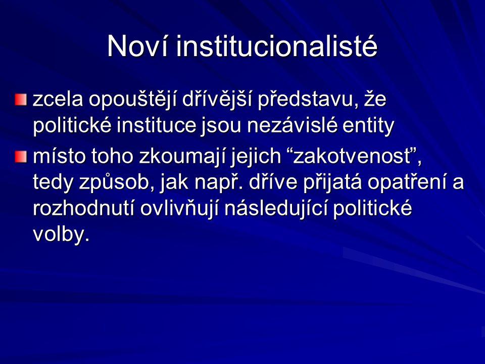 """Noví institucionalisté zcela opouštějí dřívější představu, že politické instituce jsou nezávislé entity místo toho zkoumají jejich """"zakotvenost"""", tedy"""