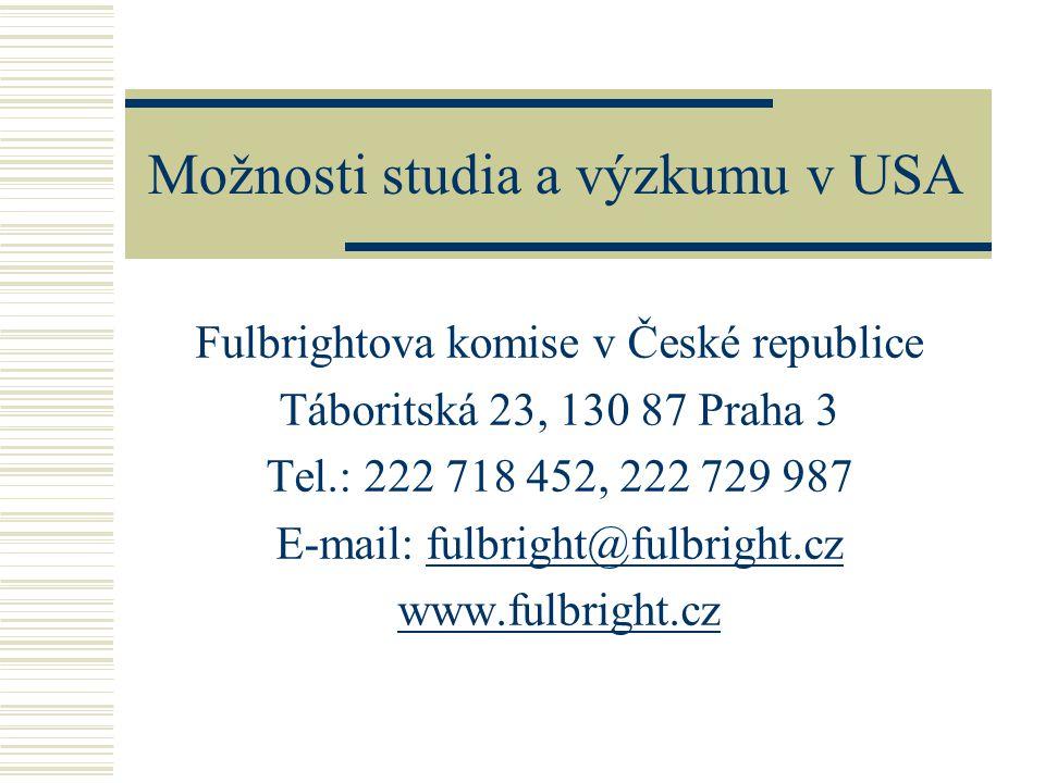 Možnosti studia a výzkumu v USA Fulbrightova komise v České republice Táboritská 23, 130 87 Praha 3 Tel.: 222 718 452, 222 729 987 E-mail: fulbright@fulbright.czfulbright@fulbright.cz www.fulbright.cz