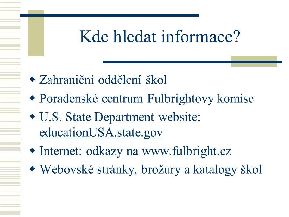Kde hledat informace.  Zahraniční oddělení škol  Poradenské centrum Fulbrightovy komise  U.S.