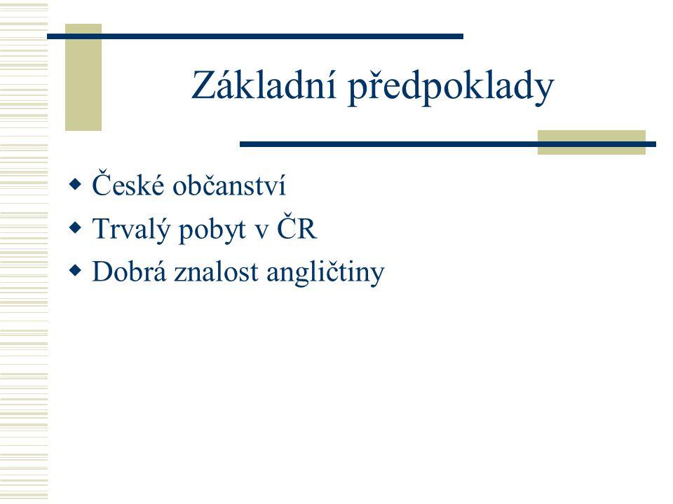 Základní předpoklady  České občanství  Trvalý pobyt v ČR  Dobrá znalost angličtiny