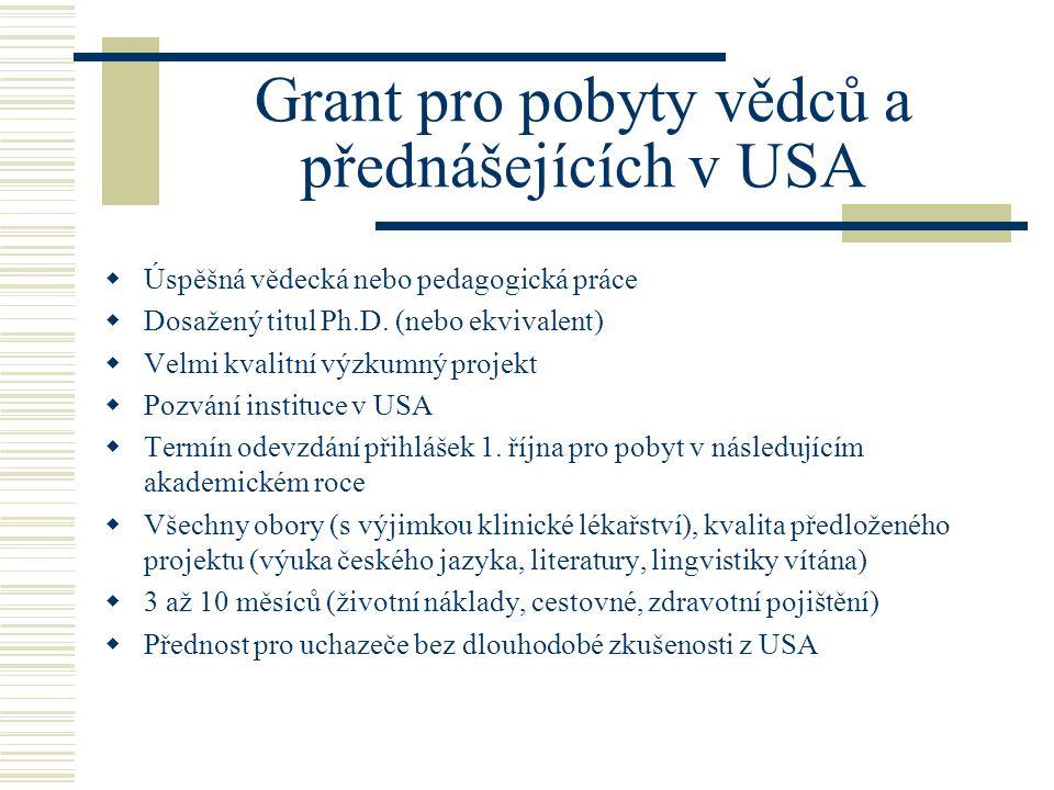 Grant pro pobyty vědců a přednášejících v USA  Úspěšná vědecká nebo pedagogická práce  Dosažený titul Ph.D.