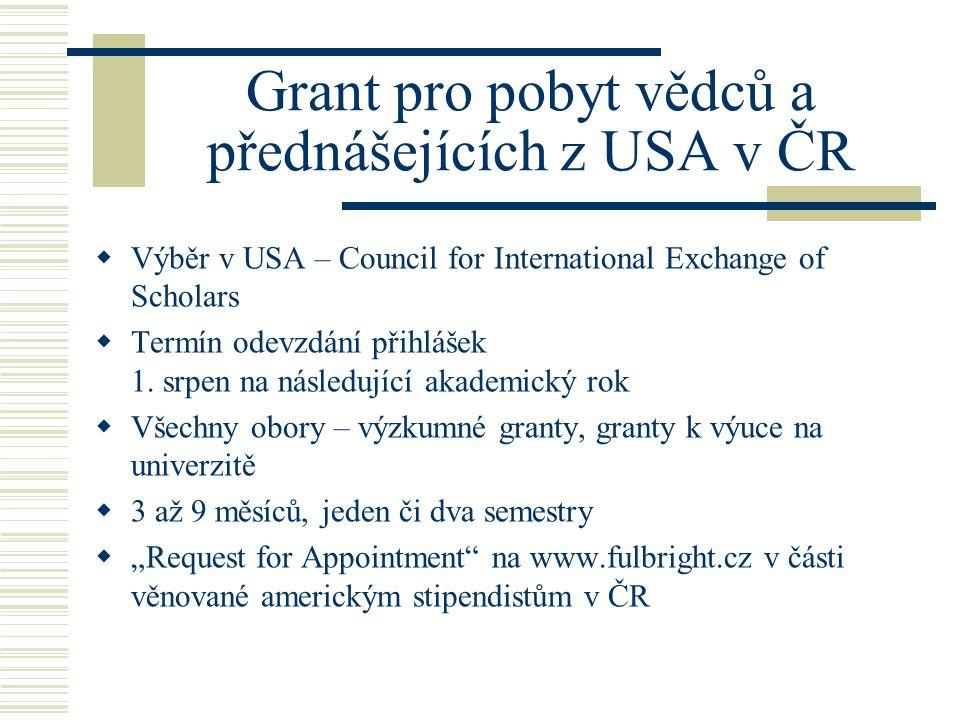 Grant pro pobyt vědců a přednášejících z USA v ČR  Výběr v USA – Council for International Exchange of Scholars  Termín odevzdání přihlášek 1.