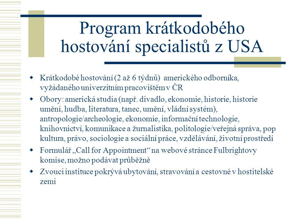 Program krátkodobého hostování specialistů z USA  Krátkodobé hostování (2 až 6 týdnů) amerického odborníka, vyžádaného univerzitním pracovištěm v ČR  Obory: americká studia (např.