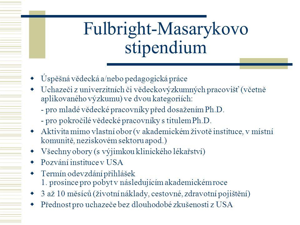 Fulbright-Masarykovo stipendium  Úspěšná vědecká a/nebo pedagogická práce  Uchazeči z univerzitních či vědeckovýzkumných pracovišť (včetně aplikovaného výzkumu) ve dvou kategoriích: - pro mladé vědecké pracovníky před dosažením Ph.D.