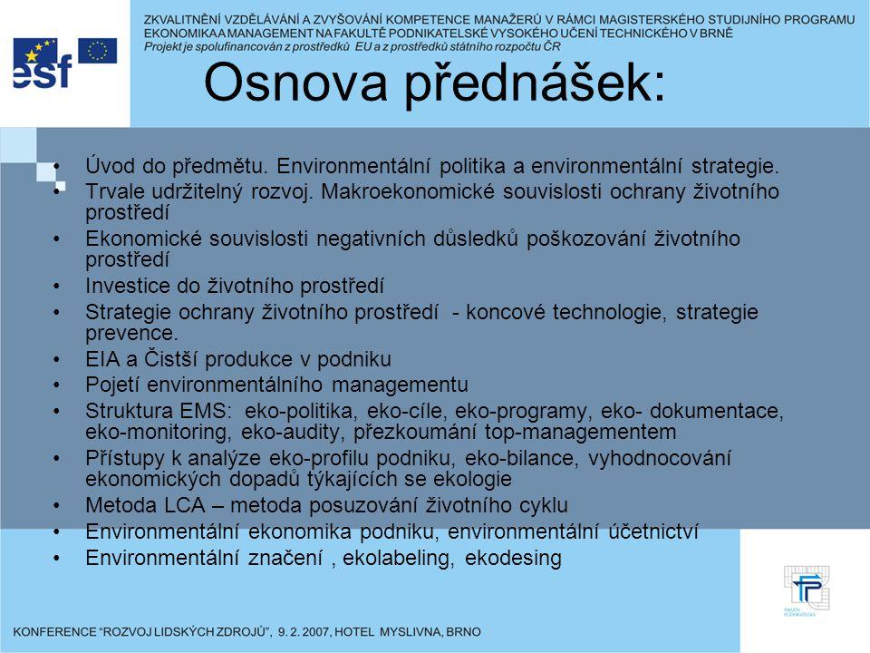 Osnova přednášek: Úvod do předmětu. Environmentální politika a environmentální strategie. Trvale udržitelný rozvoj. Makroekonomické souvislosti ochran