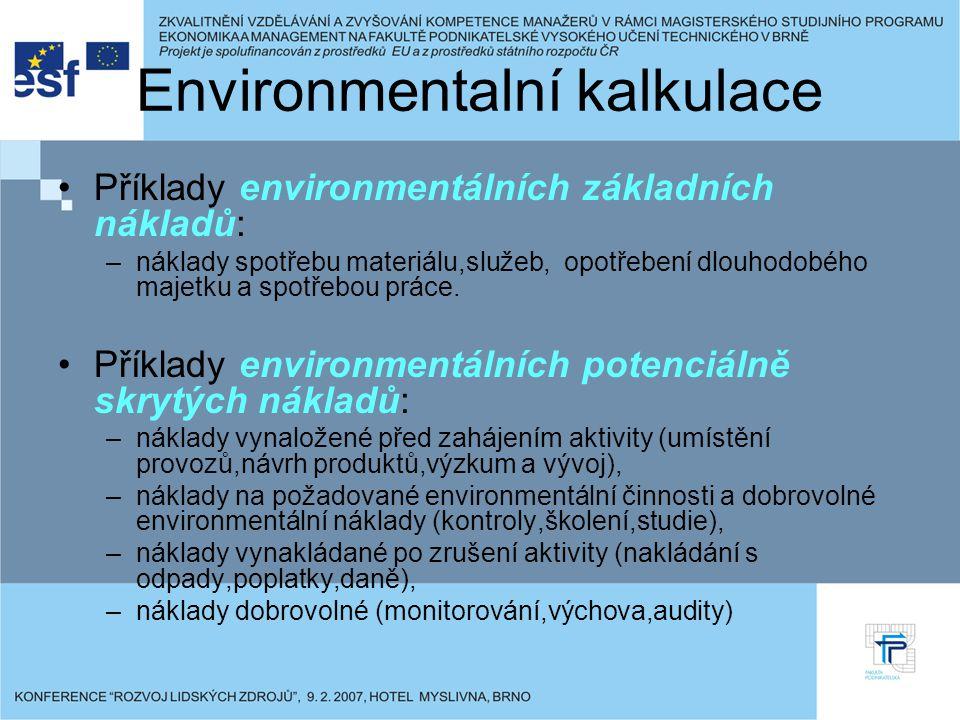 Environmentalní kalkulace Příklady environmentálních základních nákladů: –náklady spotřebu materiálu,služeb, opotřebení dlouhodobého majetku a spotřebou práce.