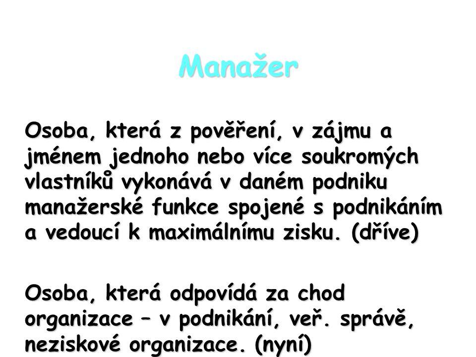 Rozlišení manažerů: vrcholoví manažeřivrcholoví manažeři střední managementstřední management základní managementzákladní management (CEO, CFO…) (CEO, CFO…)
