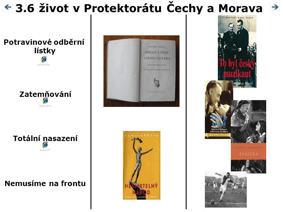 3.6 život v Protektorátu Čechy a Morava Potravinové odběrní lístky Zatemňování Totální nasazení Nemusíme na frontu