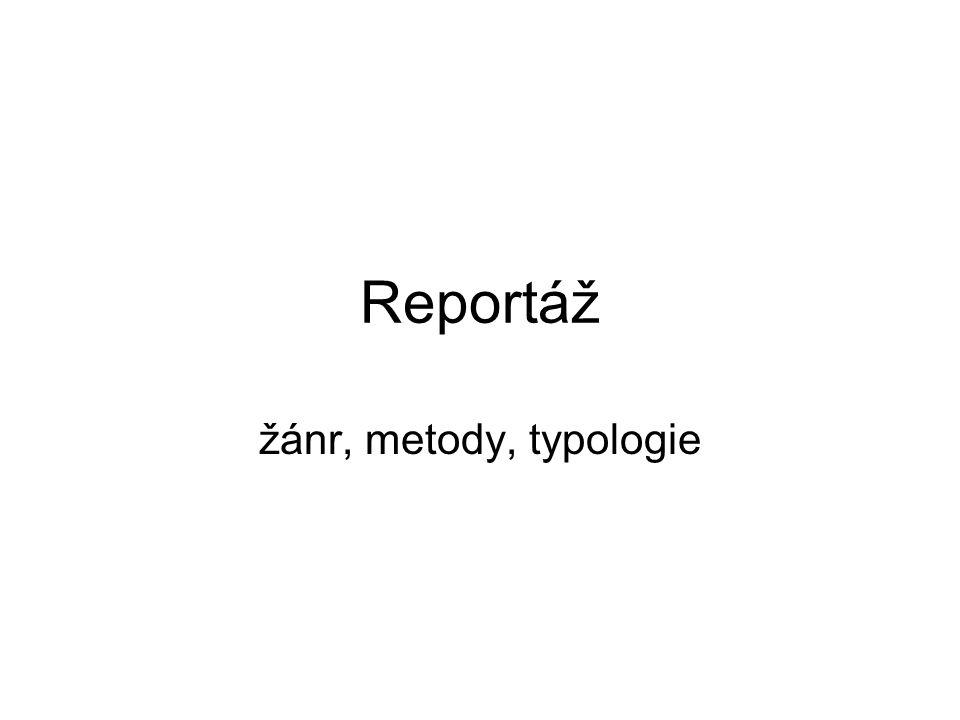 K pojmu reportáž reporto (lat.)=přinést zprávu (rozvoj žánru od 2.pol.