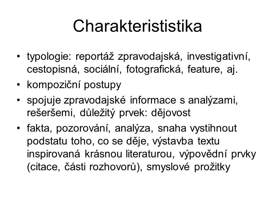 Charakterististika typologie: reportáž zpravodajská, investigativní, cestopisná, sociální, fotografická, feature, aj. kompoziční postupy spojuje zprav