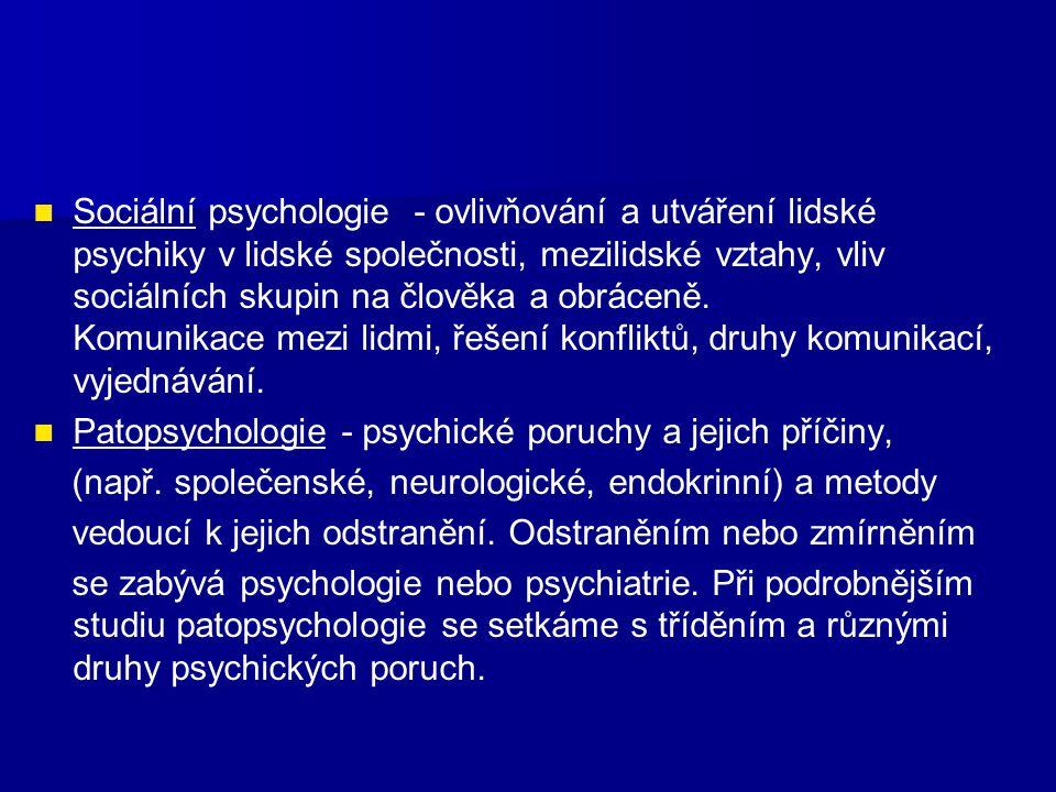 Sociální psychologie - ovlivňování a utváření lidské psychiky v lidské společnosti, mezilidské vztahy, vliv sociálních skupin na člověka a obráceně. K