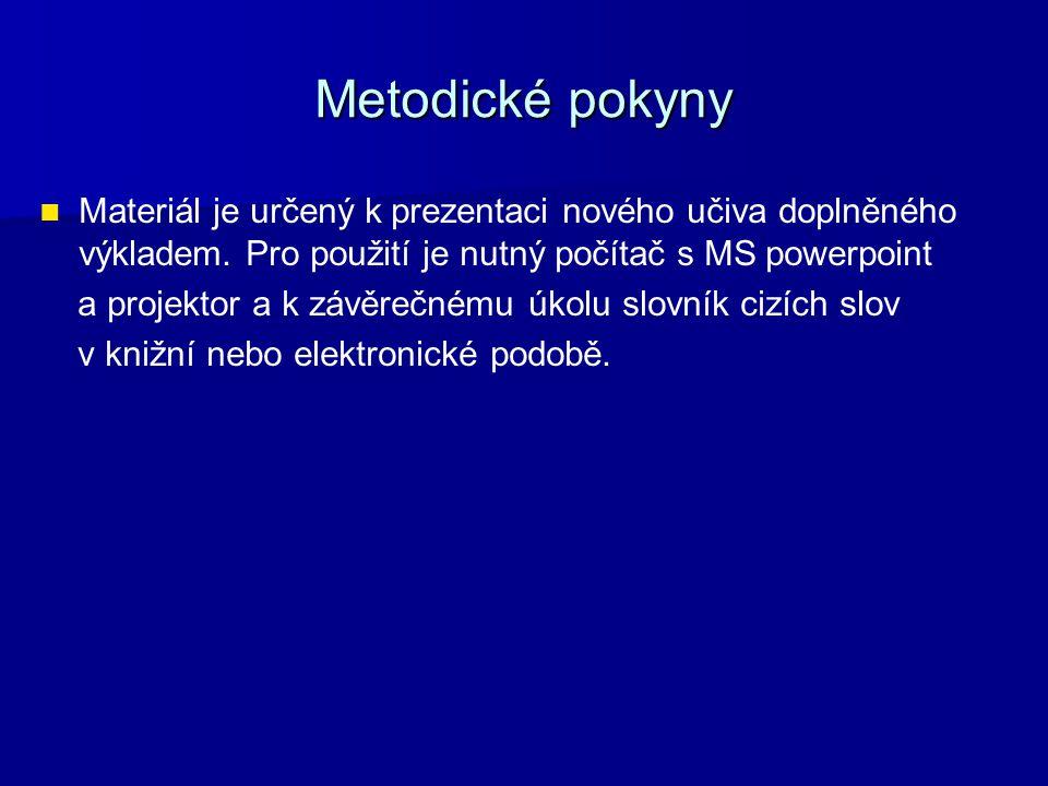Metodické pokyny Materiál je určený k prezentaci nového učiva doplněného výkladem. Pro použití je nutný počítač s MS powerpoint a projektor a k závěre