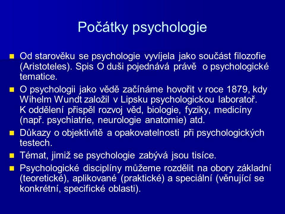 Počátky psychologie Od starověku se psychologie vyvíjela jako součást filozofie (Aristoteles). Spis O duši pojednává právě o psychologické tematice. O