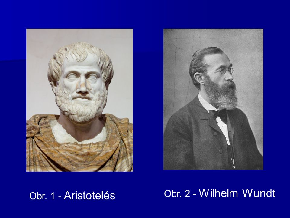 Obr. 1 - Aristotelés Obr. 2 - Wilhelm Wundt