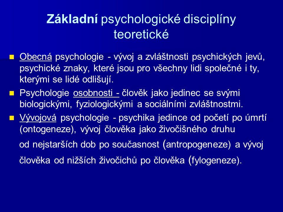 Základní psychologické disciplíny teoretické Obecná psychologie - vývoj a zvláštnosti psychických jevů, psychické znaky, které jsou pro všechny lidi společné i ty, kterými se lidé odlišují.