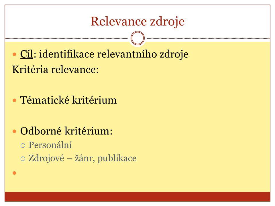 Relevance zdroje Cíl: identifikace relevantního zdroje Kritéria relevance: Tématické kritérium Odborné kritérium:  Personální  Zdrojové – žánr, publ