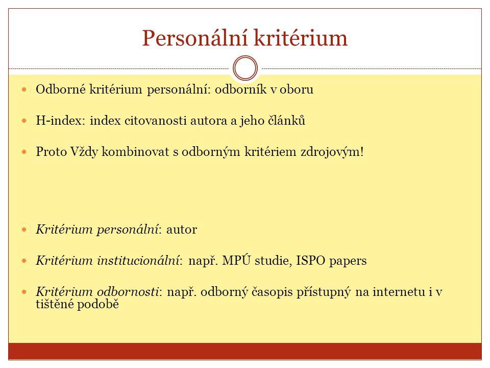 Personální kritérium Odborné kritérium personální: odborník v oboru H-index: index citovanosti autora a jeho článků Proto Vždy kombinovat s odborným k