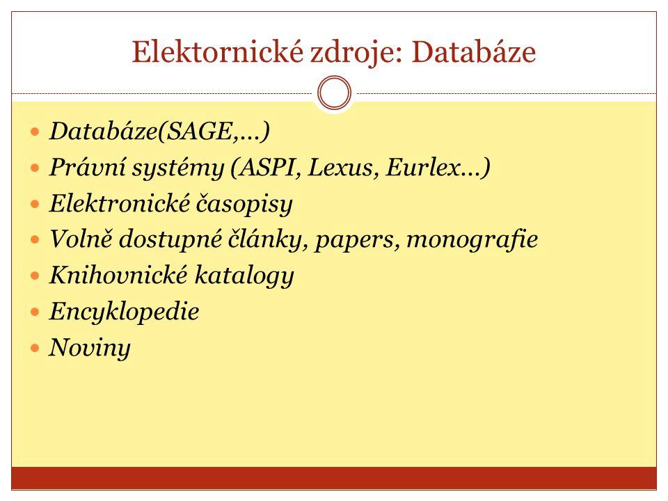Elektornické zdroje: Databáze Databáze(SAGE,...) Právní systémy (ASPI, Lexus, Eurlex...) Elektronické časopisy Volně dostupné články, papers, monograf