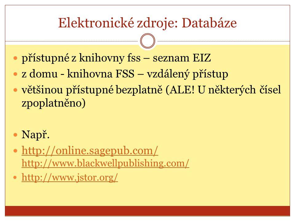 Elektronické zdroje: Databáze přístupné z knihovny fss – seznam EIZ z domu - knihovna FSS – vzdálený přístup většinou přístupné bezplatně (ALE! U někt