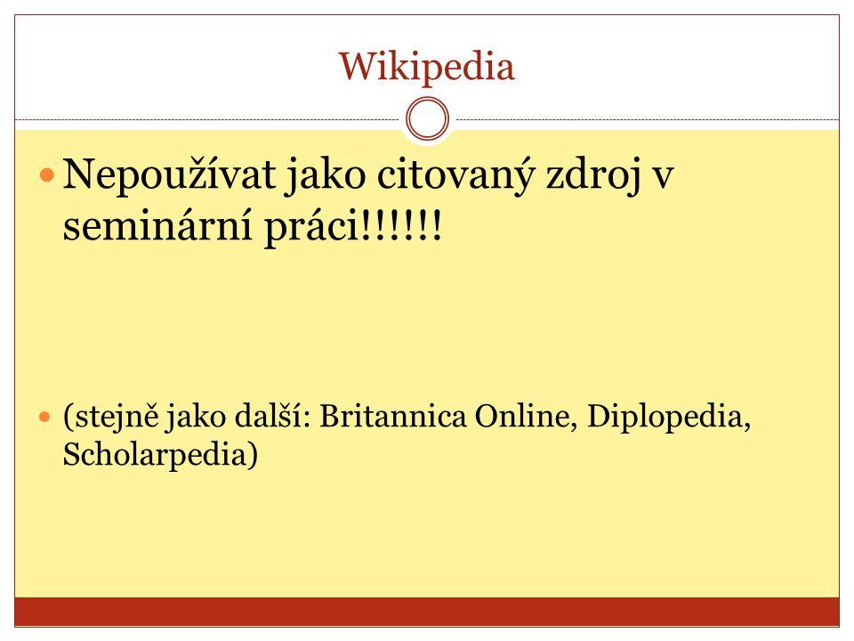 Wikipedia Nepoužívat jako citovaný zdroj v seminární práci!!!!!! (stejně jako další: Britannica Online, Diplopedia, Scholarpedia)