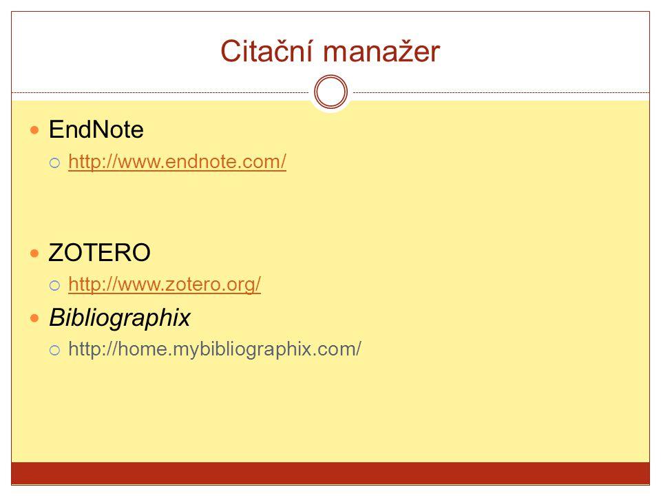 Citační manažer EndNote  http://www.endnote.com/ http://www.endnote.com/ ZOTERO  http://www.zotero.org/ http://www.zotero.org/ Bibliographix  http: