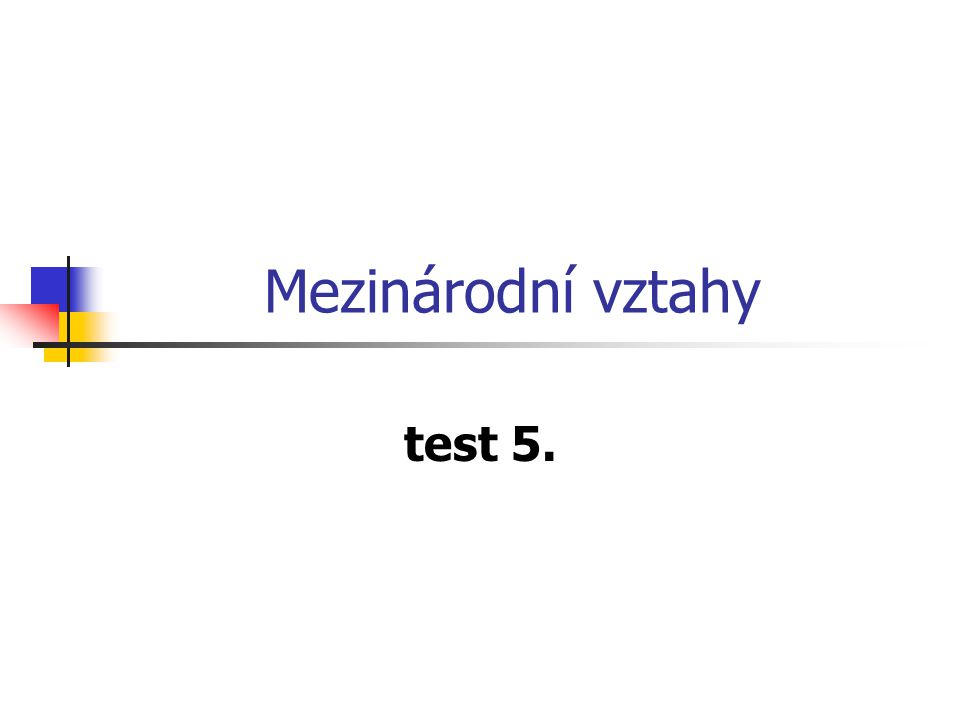 Mezinárodní vztahy test 5.