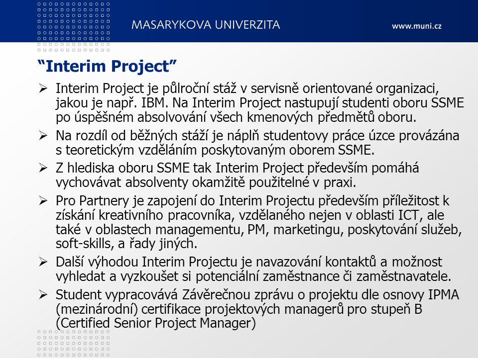 """""""Interim Project""""  Interim Project je půlroční stáž v servisně orientované organizaci, jakou je např. IBM. Na Interim Project nastupují studenti obor"""