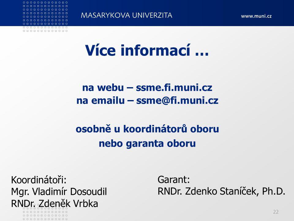 22 Více informací … na webu – ssme.fi.muni.cz na emailu – ssme@fi.muni.cz osobně u koordinátorů oboru nebo garanta oboru Koordinátoři: Mgr. Vladimír D