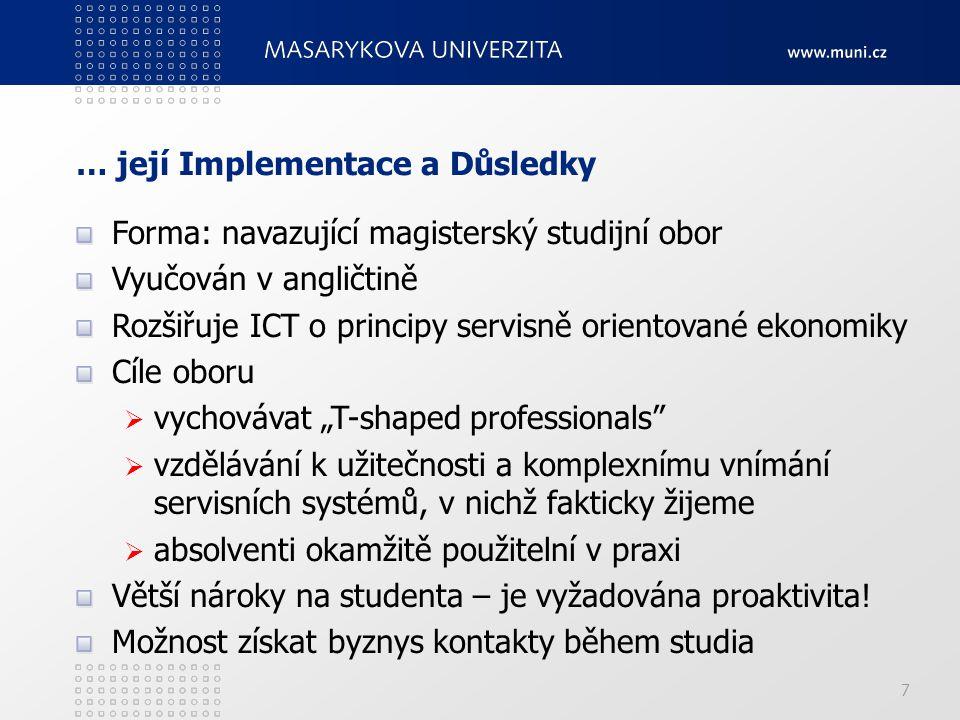 7 … její Implementace a Důsledky Forma: navazující magisterský studijní obor Vyučován v angličtině Rozšiřuje ICT o principy servisně orientované ekono