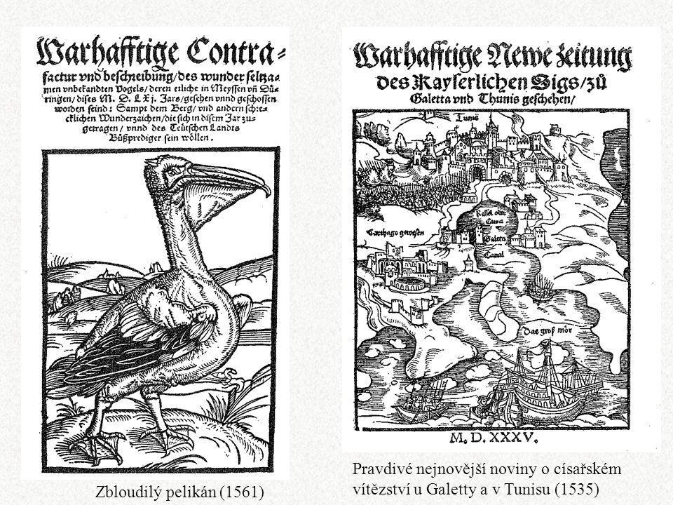 Pravdivé nejnovější noviny o císařském vítězství u Galetty a v Tunisu (1535) Zbloudilý pelikán (1561)