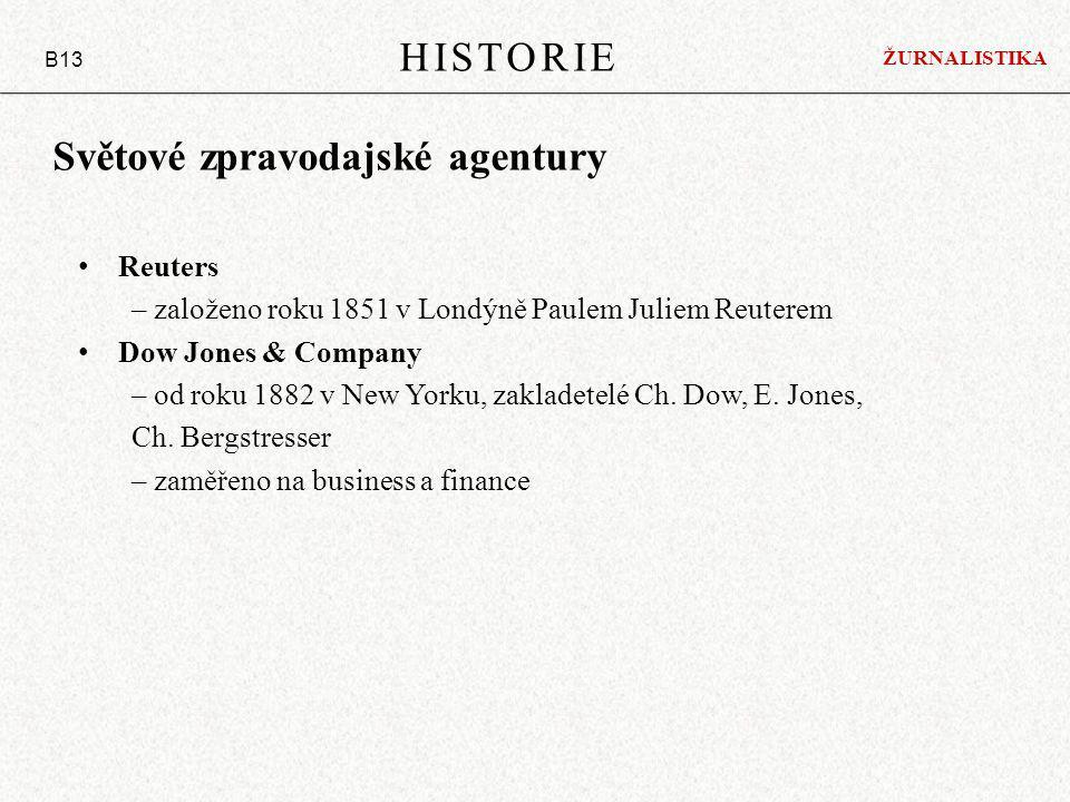 HISTORIE B13 Světové zpravodajské agentury Reuters – založeno roku 1851 v Londýně Paulem Juliem Reuterem Dow Jones & Company – od roku 1882 v New Yorku, zakladetelé Ch.