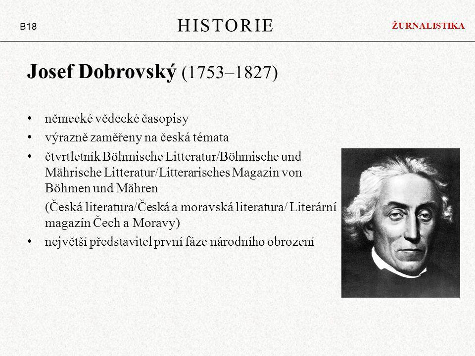 Josef Dobrovský (1753–1827) německé vědecké časopisy výrazně zaměřeny na česká témata čtvrtletník Böhmische Litteratur/Böhmische und Mährische Littera
