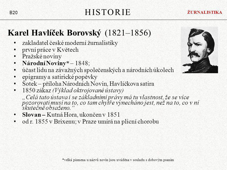Karel Havlíček Borovský (1821–1856) zakladatel české moderní žurnalistiky první práce v Květech Pražské noviny Národní Noviny* – 1848; účast lidu na z