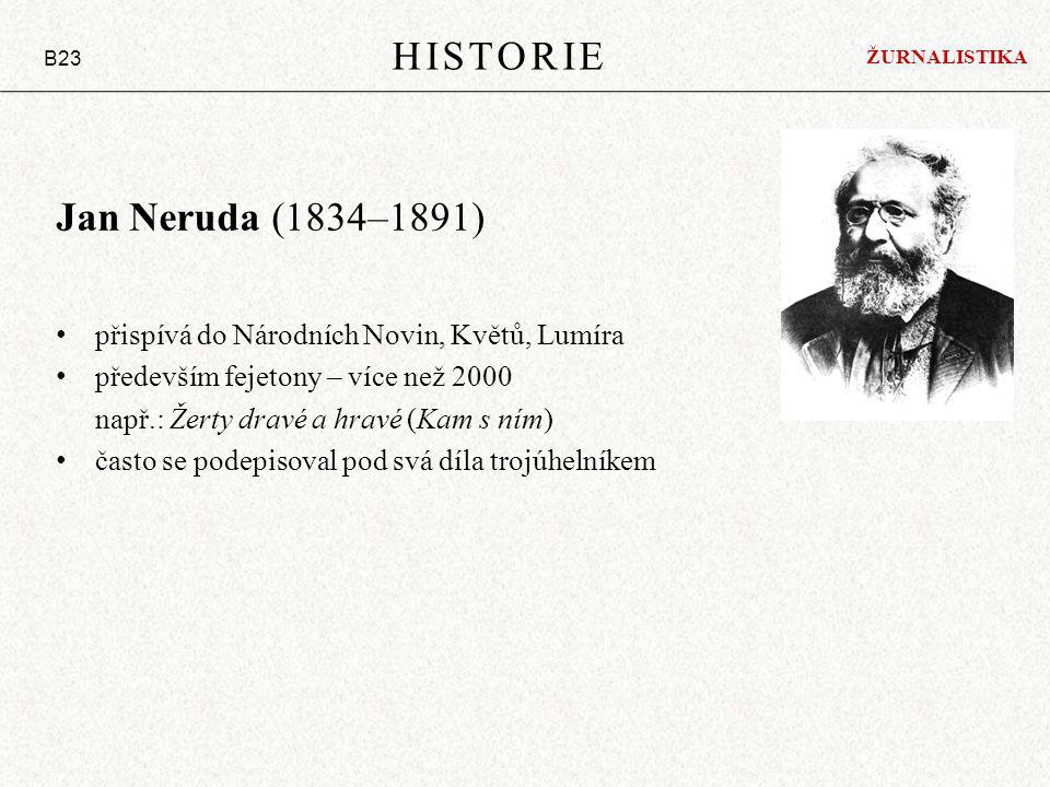 Jan Neruda (1834–1891) přispívá do Národních Novin, Květů, Lumíra především fejetony – více než 2000 např.: Žerty dravé a hravé (Kam s ním) často se podepisoval pod svá díla trojúhelníkem HISTORIE B23 ŽURNALISTIKA