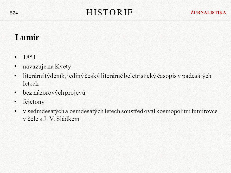 Lumír 1851 navazuje na Květy literární týdeník, jediný český literárně beletristický časopis v padesátých letech bez názorových projevů fejetony v sedmdesátých a osmdesátých letech soustřeďoval kosmopolitní lumírovce v čele s J.