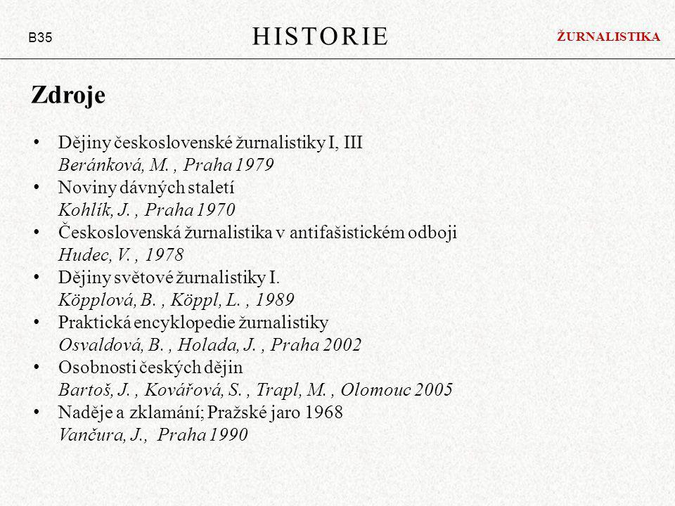 Zdroje Dějiny československé žurnalistiky I, III Beránková, M., Praha 1979 Noviny dávných staletí Kohlík, J., Praha 1970 Československá žurnalistika v antifašistickém odboji Hudec, V., 1978 Dějiny světové žurnalistiky I.