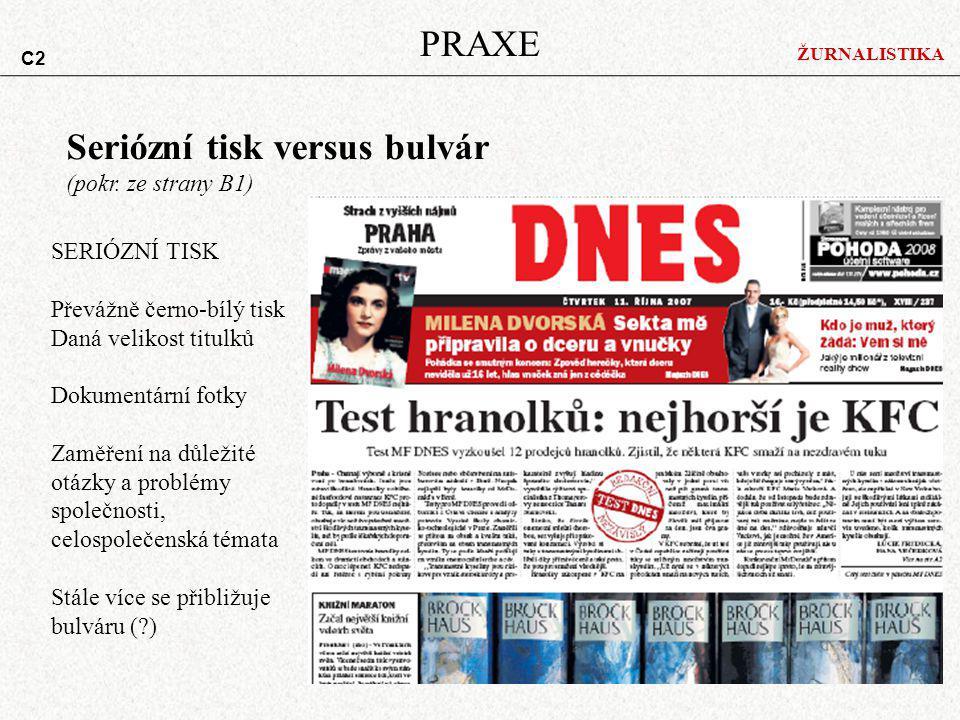 ŽURNALISTIKA PRAXE Seriózní tisk versus bulvár (pokr. ze strany B1) SERIÓZNÍ TISK Převážně černo-bílý tisk Daná velikost titulků Dokumentární fotky Za