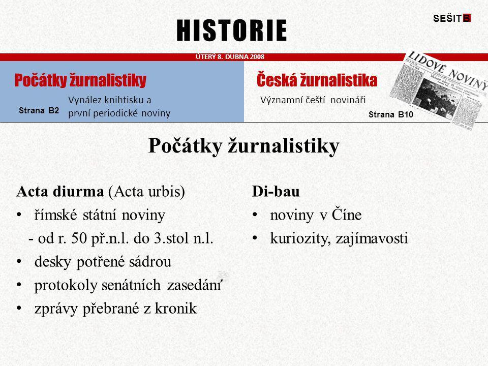 HISTORIE ÚTERÝ 8. DUBNA 2008 Vynález knihtisku a první periodické noviny Významní čeští novináři SEŠIT B Strana B2 Strana B10 Počátky žurnalistiky Act