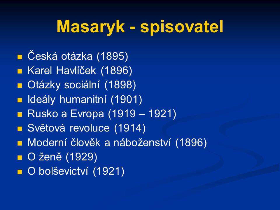 Masaryk - spisovatel Česká otázka (1895) Karel Havlíček (1896) Otázky sociální (1898) Ideály humanitní (1901) Rusko a Evropa (1919 – 1921) Světová rev