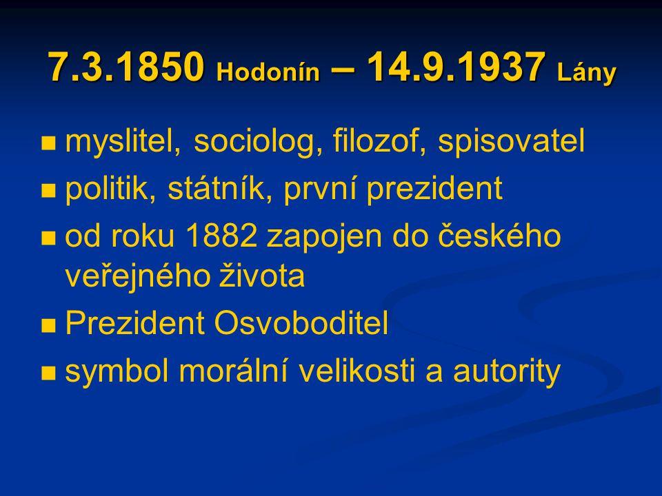 7.3.1850 Hodonín – 14.9.1937 Lány myslitel, sociolog, filozof, spisovatel politik, státník, první prezident od roku 1882 zapojen do českého veřejného