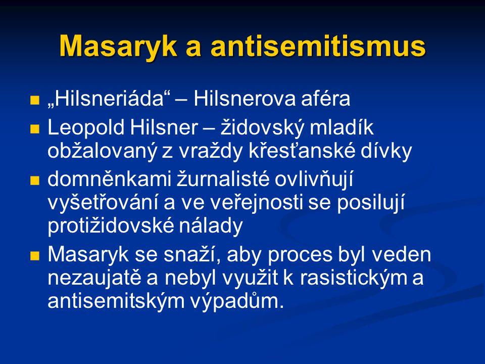 """Masaryk a antisemitismus """"Hilsneriáda"""" – Hilsnerova aféra Leopold Hilsner – židovský mladík obžalovaný z vraždy křesťanské dívky domněnkami žurnalisté"""