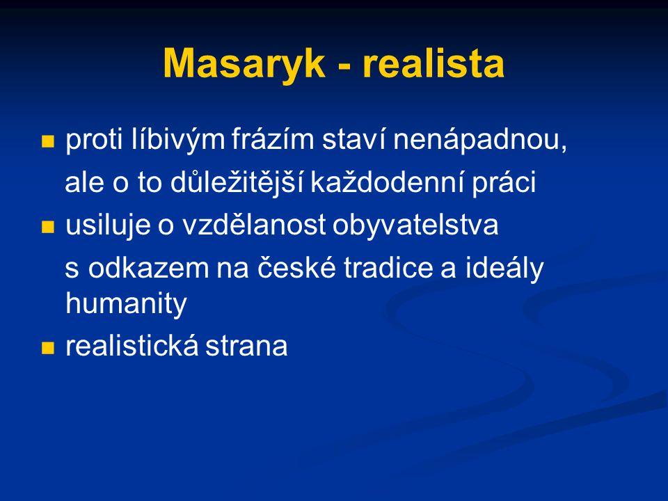 Masaryk - realista proti líbivým frázím staví nenápadnou, ale o to důležitější každodenní práci usiluje o vzdělanost obyvatelstva s odkazem na české t